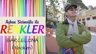 Ayhan Sicimoğlu ile RENKLER - Barcelona (3.Bölüm)
