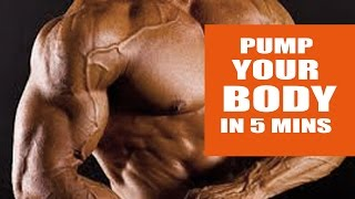 pump your body in 5 mins