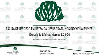 """Exposição Bíblica: Marcos 8.22-26 """"A cura de um cego em Betsaida: Jesus trata-nos individualmente."""""""