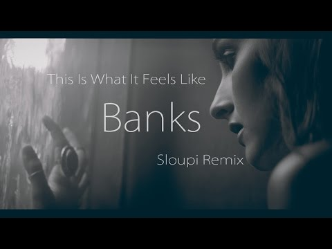 Banks - This Is What It Feels Like ( Sloupi Remix )