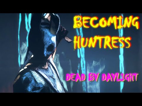 \/ -BECOMING HUNTRESS - DEAD BY DAYLIGHT
