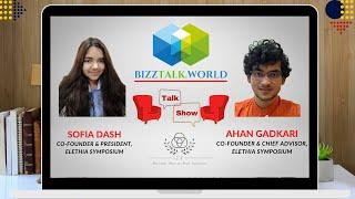 BizzTalk World Talk Show with Co-Founders of Elethia Symposium, Sofia Dash and Ahan Gadkari
