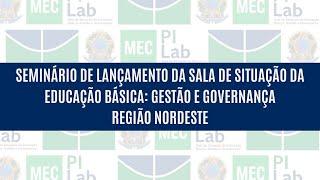 Dia 03 - Região Nordeste: Seminário Sala de Gestão e Governança na Educação Básica no Brasil