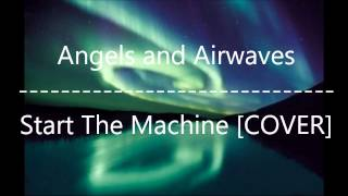 Angels and Airwaves - Start The Machine [COVER]