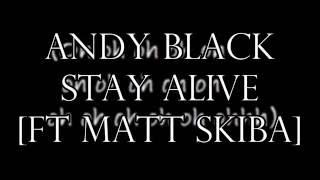 Andy Black - Stay Alive ft Matt Skiba [LYRICS]