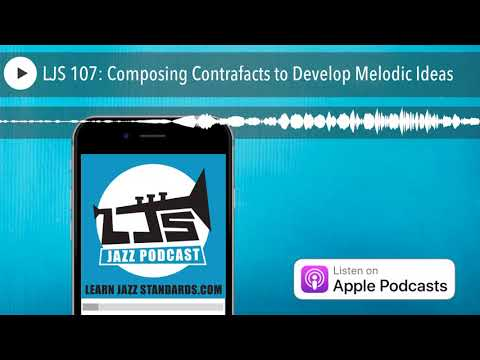 LJS 107: Composing Contrafacts to Develop Melodic Ideas