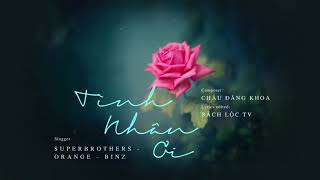TÌNH NHÂN ƠI - ORANGE Ft BINZ || Video Lyrics