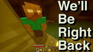 We Will Be Right Back (Minecraft)