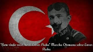 \Hoş gelişler ola kahraman Enver Paşa\ Marcha Otomana sobre Enver Pasha