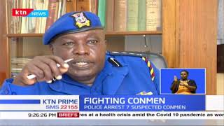 Fighting Conmen: Police arrest 7 suspected conmen; they have been fleecing Nairobians