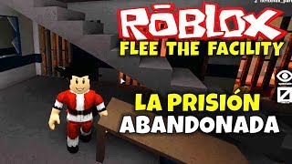 ¡LA PRISIÓN ABANDONADA! ROBLOX: FLEE THE FACILITY