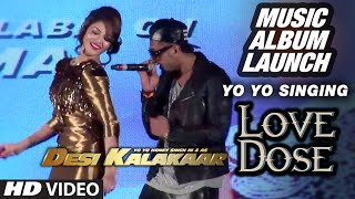 Official: Yo Yo Singing 'Love Dose' at the Music Launch of Desi Kalakaar | Yo Yo Honey Singh
