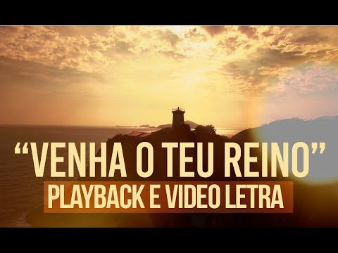 PLAYBACK - VENHA O TEU REINO (VÍDEO-LETRAS)