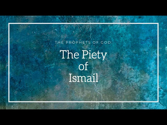 The Prophets of God | The Piety of Ismail | Shaykh Azhar Nasser