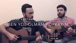 Burak Kaptan & Mehmet Ali Polat - Korkarım #benyololmam #korkarim