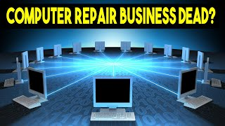Is the computer repair business dead   2017   How To Start A Business Without Any Money Or Capital?