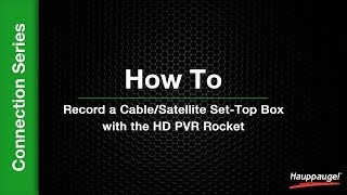 How To: Record a Cable/Satellite Set-Top Box with the HD PVR Rocket