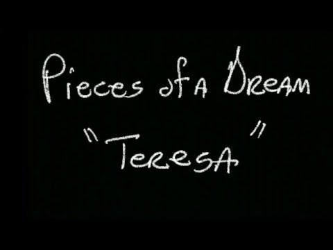 Pieces of a Dream -  Teresa