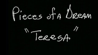 Pieces of a Dream -  Teresa