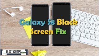 Galaxy S8 and S8 Plus Black Screen Fix