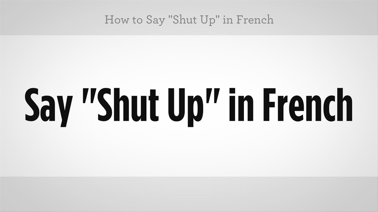How To Say Shut Up In French French Lessons Youtube