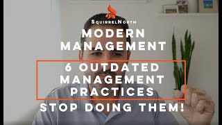 6 Outdated Management Practices. Stop doing them and do these instead. Part 1