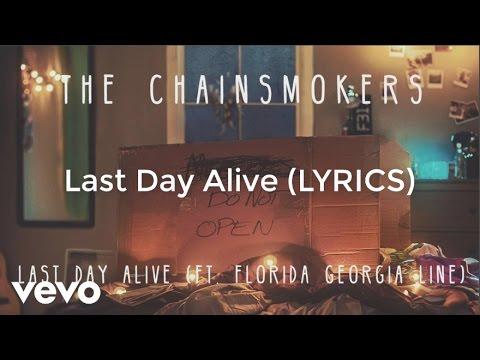 THE CHAINSMOKERS - Last Day Alive (LYRICS) feat. Florida Georgia Line