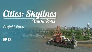 Cities: Skylines na modach - YukkiPolis :: Ep. 13 :: Projekt Eden