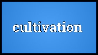 Cultivation Meaning