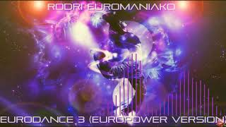 RODRI EUROMANIAKO - EURODANCE  3 ( EUROPOWER VERSION 2019)