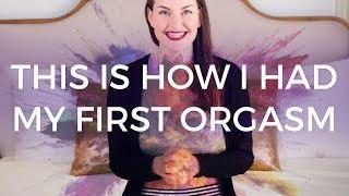 How I Had My First Orgasm