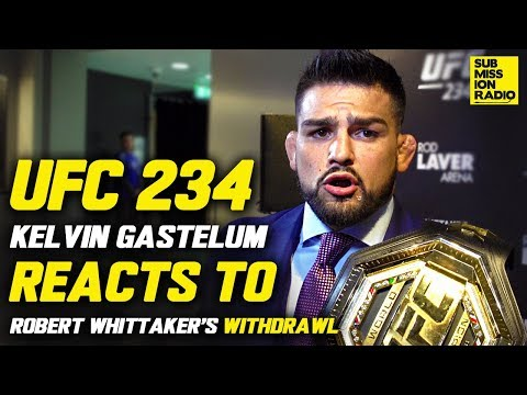 UFC 234: Kelvin Gastelum Reacts to Robert Whittaker's Withdrawal, Declares Himself The Champion