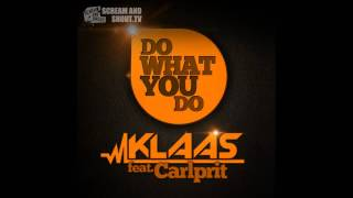 Klaas feat. Carlprit - Do What You Do (Original Mix)
