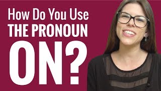 Ask a French Teacher - How Do You Use the Pronoun On?