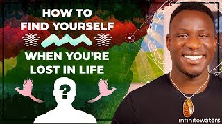 How to Find Yourself When You're Lost In Life