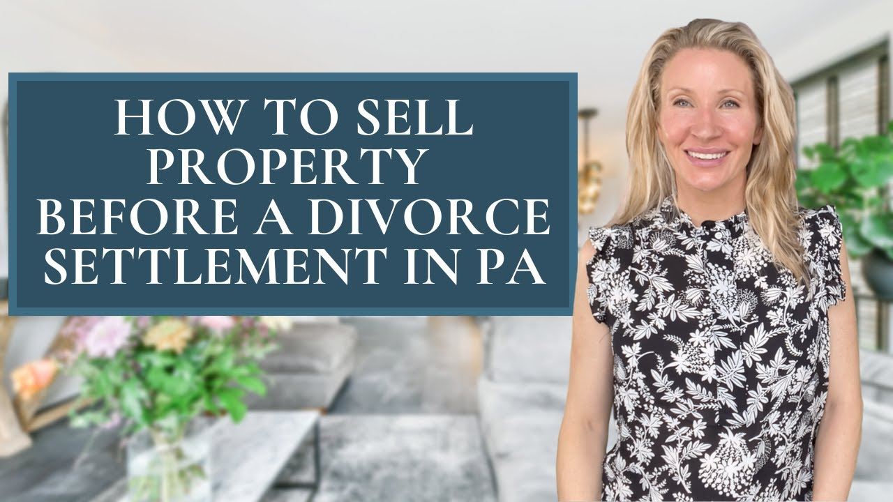 How to Sell Property Before, During, and After a PA Divorce with Main Line Top Realtor, Kimmy Rolph