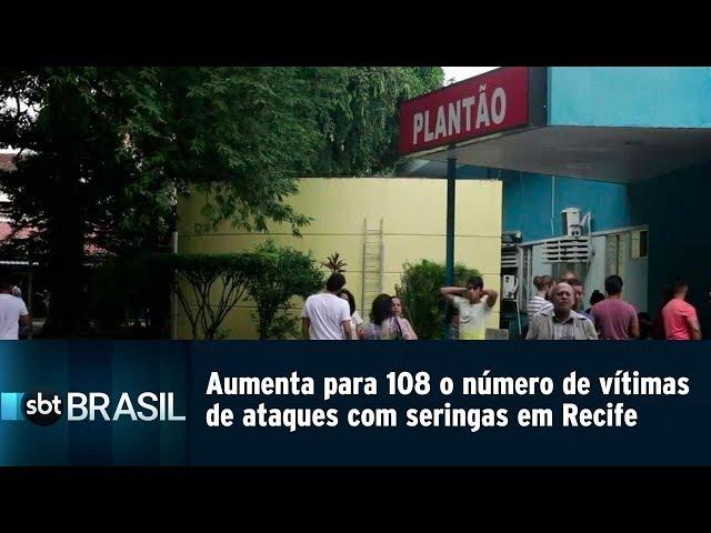 Aumenta para 108 o número de vítimas de ataques com seringas em Recife   SBT Brasil (07/03/19)