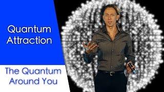 Quantum Attraction: The Quantum Around You. Ep 5