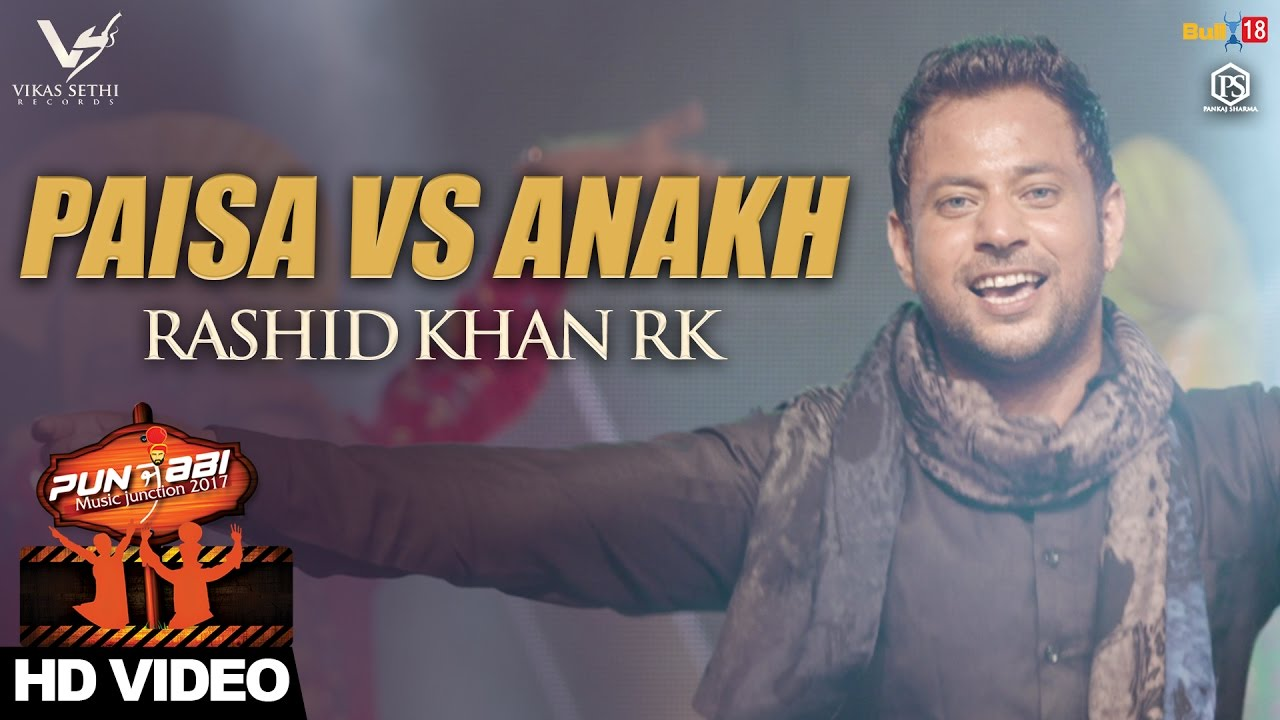 Paisa vs Anakh - Rashid Khan RK || Punjabi Music Junction 2017 || VS Records || Latest Punjabi Songs