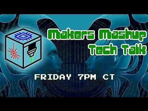 Makers Mashup Tech Talk 1/10/20 7PM Central
