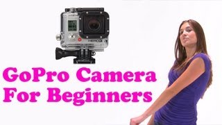 GoPro Camera: How to Use for Beginners