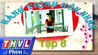 thvl  hanh trinh hon nhan - tap 8