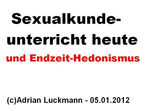 Sexualkunde-Unterricht heute und Endzeit-Hedonismus - YouTube