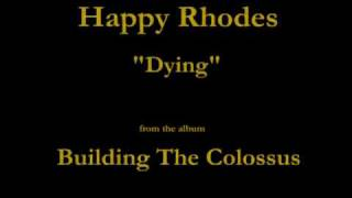 Watch Happy Rhodes Dying video