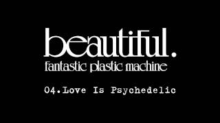 "Fantastic Plastic Machine (FPM) / Love Is Psychedelic (2001.1.17 in stores ""Beautiful."")"