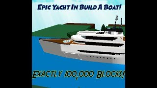 Insanely Epic Yacht! 100k Blocks!! | Build A Boat For Treasure ROBLOX