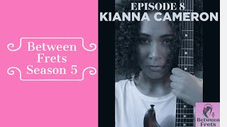 Between Frets Season 5 Ep 8 - Meet Kianna