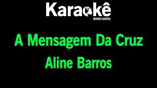 Karaokê A Mensagem Da Cruz - Aline Barros