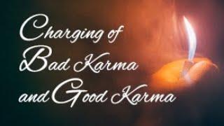 Charging of Bad Karma and Good Karma
