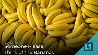 Level1 News October 11 2019: Someone Please Think of the Bananas